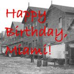 Happy 120th Birthday Miami!